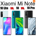 Mi Note 10 Lite vs. Mi Note 10 vs. Mi Note 10 Pro - Full Phone Specifications & Prices Comparison